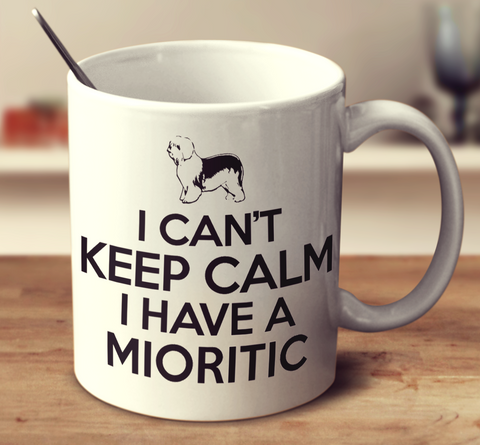 I Can't Keep Calm I Have A Mioritic