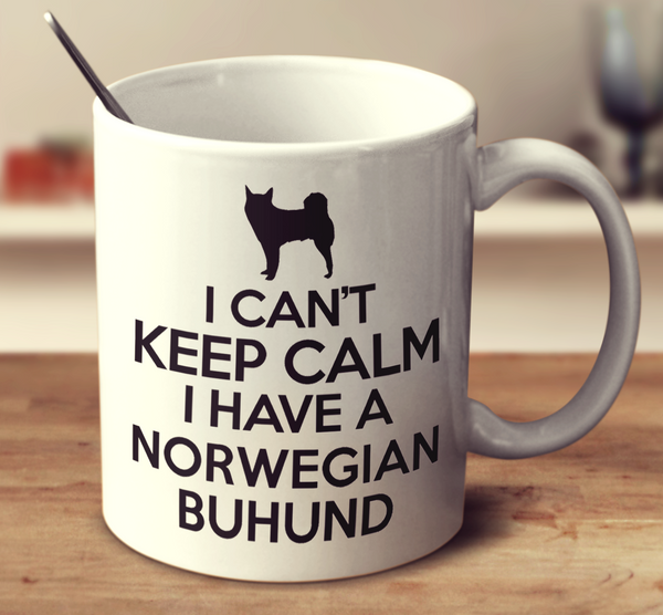 I Can't Keep Calm I Have A Norwegian Buhund