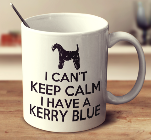 I Can't Keep Calm I Have A Kerry Blue