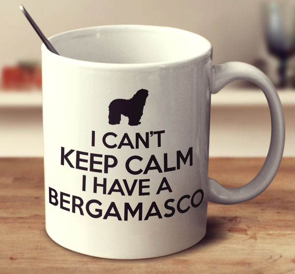 I Can't Keep Calm I Have A Bergamasco