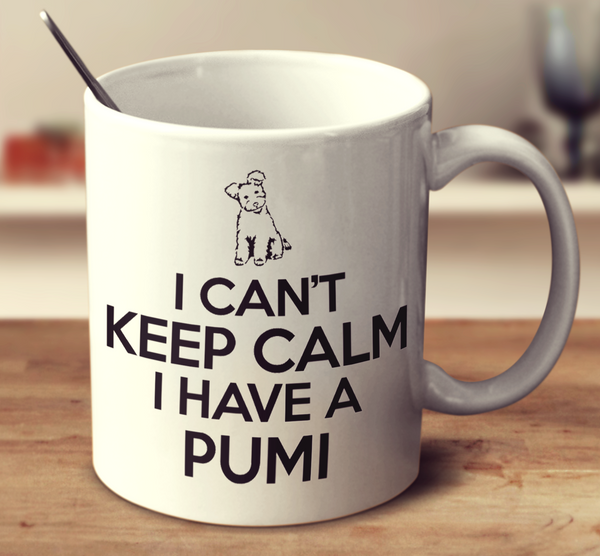 I Can't Keep Calm I Have A Pumi