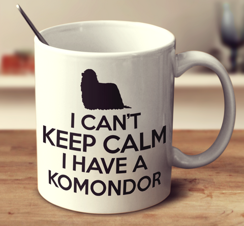 I Can't Keep Calm I Have A Komondor
