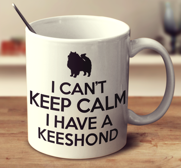 I Can't Keep Calm I Have A Keeshond