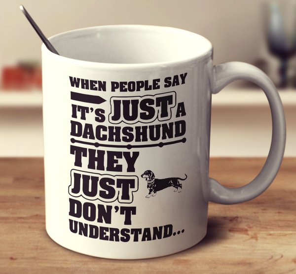 When People Say It's Just A Dachshund