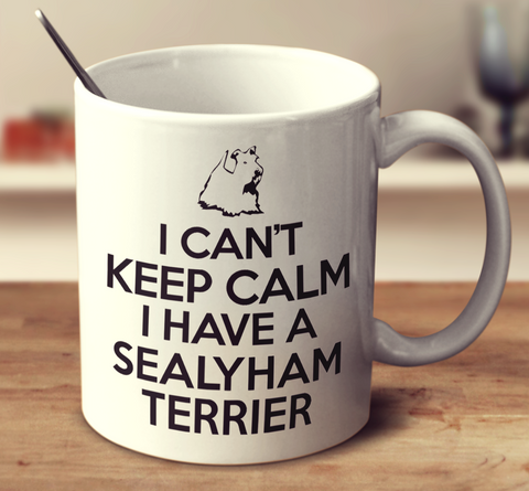 I Can't Keep Calm I Have A Sealyham Terrier