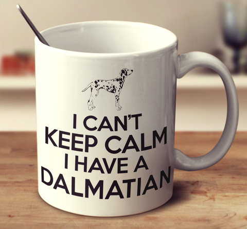 I Can't Keep Calm I Have A Dalmatian