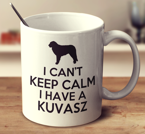 I Can't Keep Calm I Have A Kuvasz