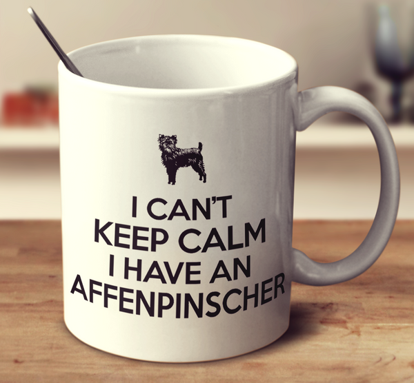 I Can't Keep Calm I Have An Affenpinscher