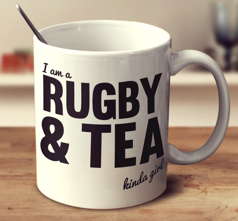 I am a Rugby And Tea Kinda Girl