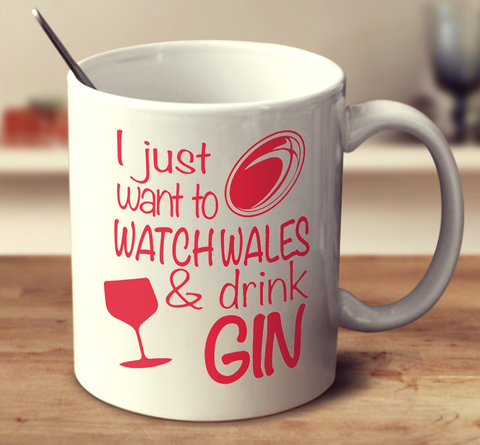 I Just Want To Watch Wales And Drink Gin