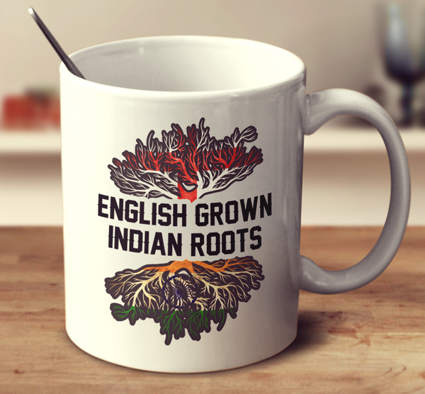 English Grown Indian Roots