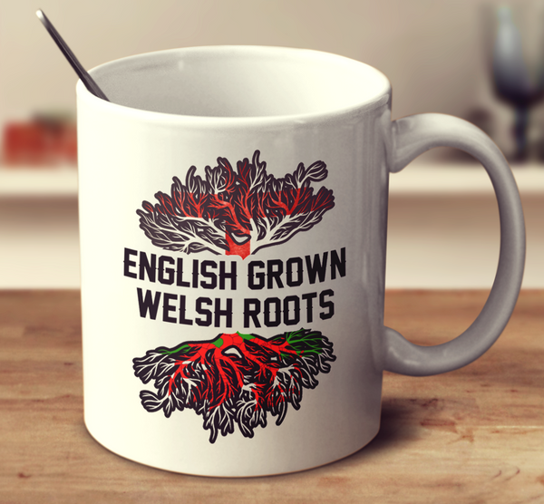 English Grown Welsh Roots