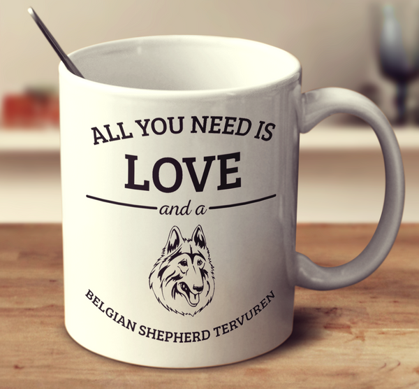 All You Need Is Love And A Belgian Shepherd Tervuren