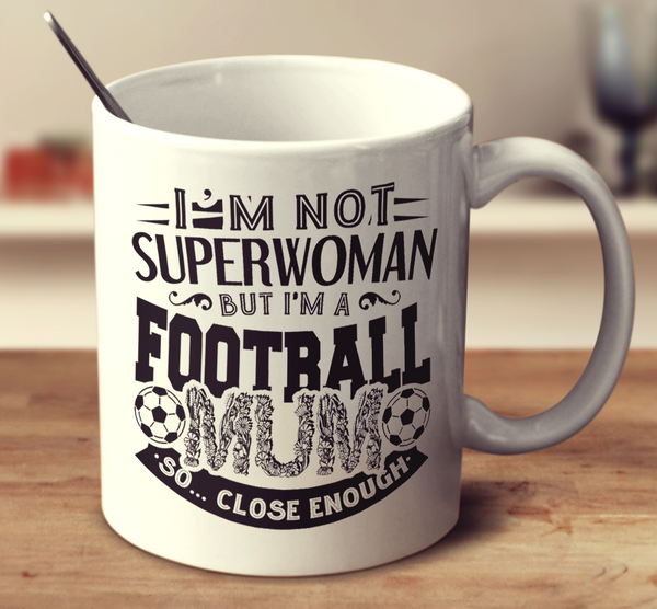 I'm Not Superwoman But I'm A Football Mum