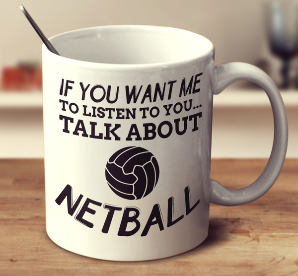 If You Want Me To Listen To You Talk About Netball