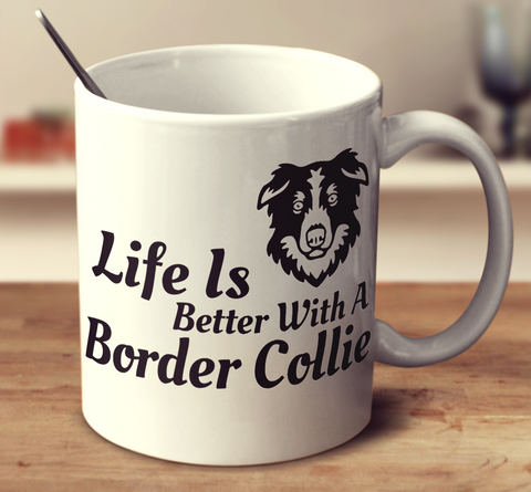 Life Is Better With A Border Collie