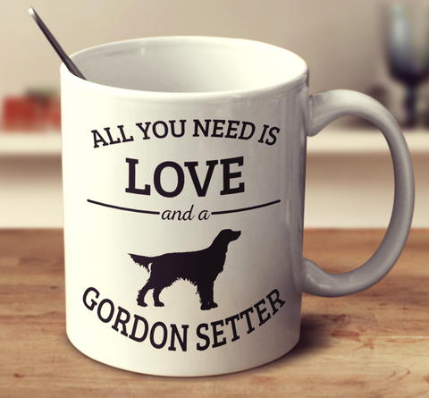 All You Need Is Love And A Gordon Setter