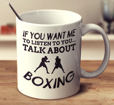 If You Want Me To Listen To You Talk About Boxing
