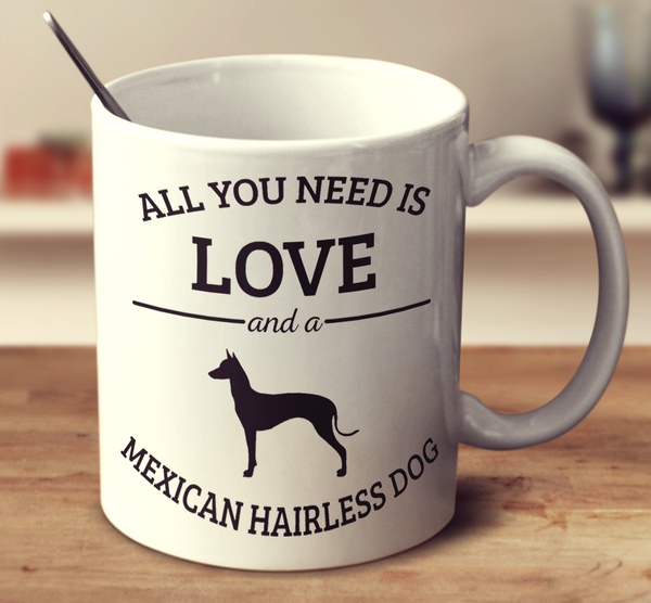 All You Need Is Love And A Mexican Hairless Dog