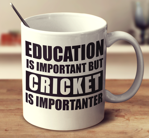 Education Is Important But Cricket Is Importanter