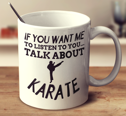 If You Want Me To Listen To You Talk About Karate