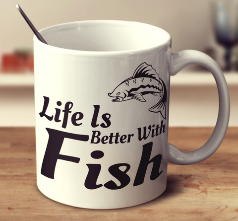 Life Is Better With Fish