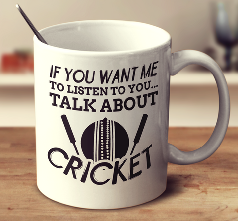 If You Want Me To Listen To You Talk About Cricket
