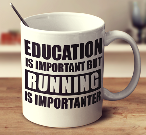 Education Is Important But Running Is Importanter