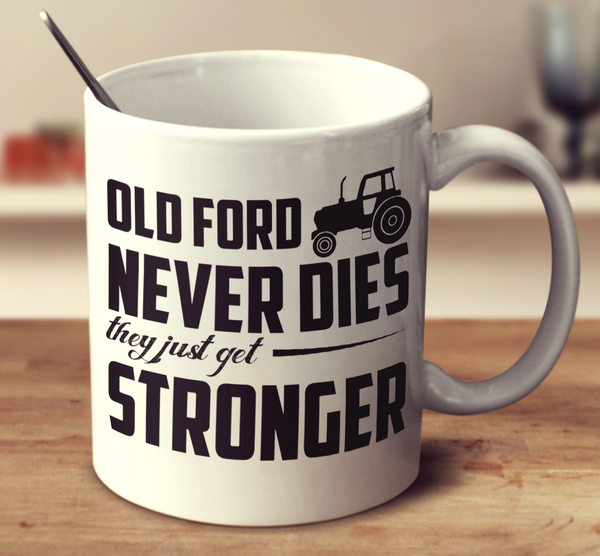 Old Ford Never Dies They Just Get Stronger