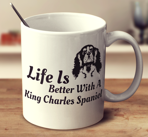 Life Is Better With A King Charles Spaniel
