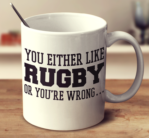 You Either Like Rugby Or You're Wrong
