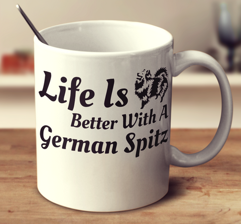 Life Is Better With A German Spitz