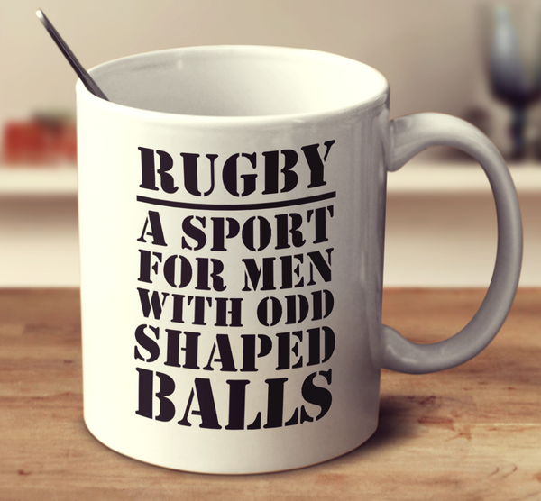 Rugby A Sport For Men With Odd Shaped Balls