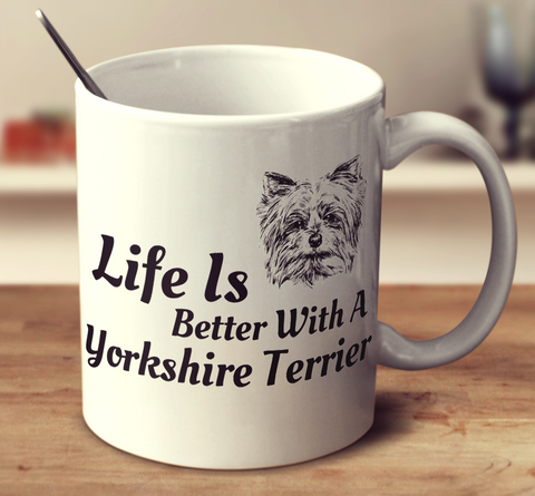 Life Is Better With A Yorkshire Terrier