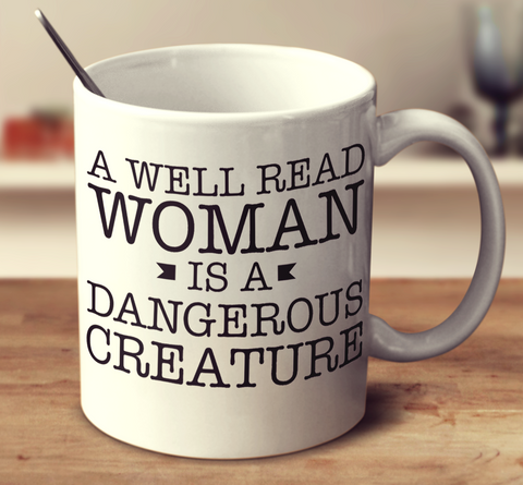 A Well Read Woman Is A Dangerous Creature