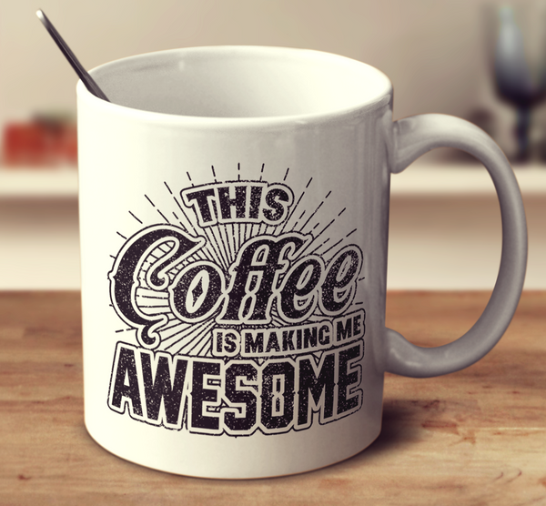 This Coffee Is Making Me Awesome