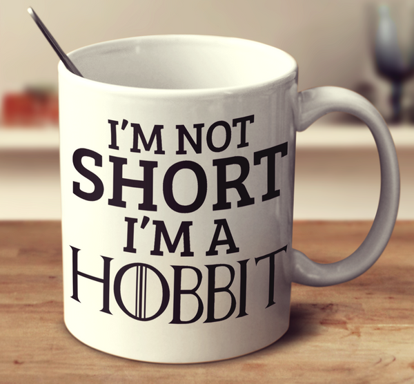 I'm Not Short, I'm A Hobbit
