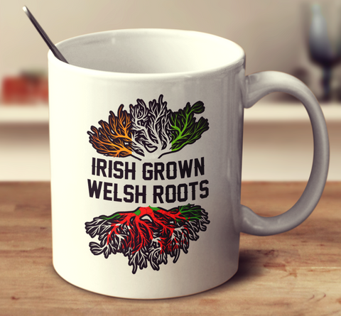 Irish Grown Welsh Roots