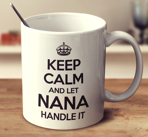 Keep Calm And Let Nana Handle It