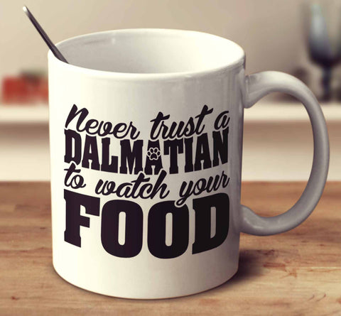 Never Trust A Dalmatian To Watch Your Food