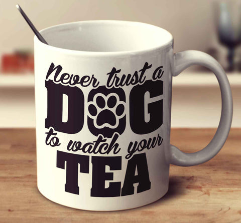 Never Trust A Dog To Watch Your Tea