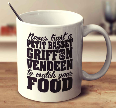 Never Trust A Petit Basset Griffon Vendeen To Watch Your Food