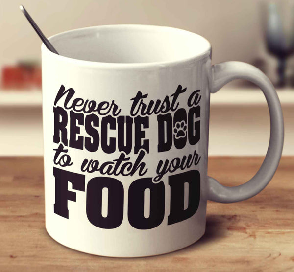 Never Trust A Rescue Dog To Watch Your Food