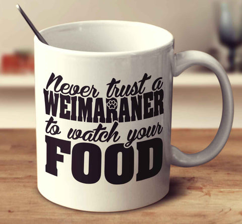 Never Trust A Weimaraner To Watch Your Food