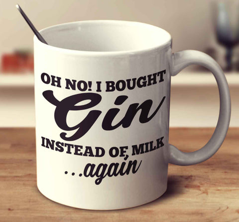 Oh No I Bought Gin Instead Of Milk Again