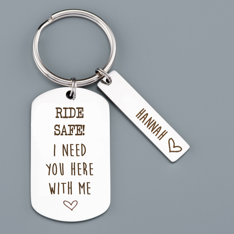 RIDE SAFE! I NEED YOU HERE KEYRING
