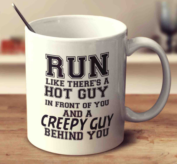 Run Like There's A Hot Guy In Front Of You And A Creepy Guy Behind You