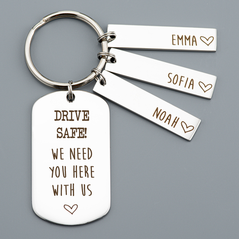 DRIVE SAFE! WE NEED YOU HERE KEYRING