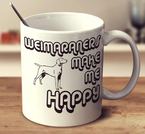 Weimaraners Make Me Happy 2