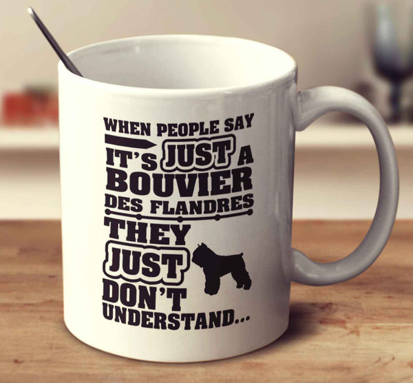 When People Say It's Just A Bouvier Des Flandres